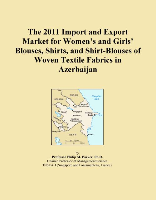 The 2011 Import and Export Market for Women's and Girls' Blouses, Shirts, and Shirt-Blouses of Woven Textile Fabrics in Azerbaijan - Product Image