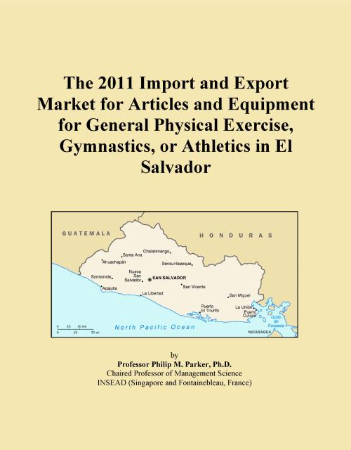 The 2011 Import and Export Market for Articles and Equipment for General Physical Exercise, Gymnastics, or Athletics in El Salvador - Product Image