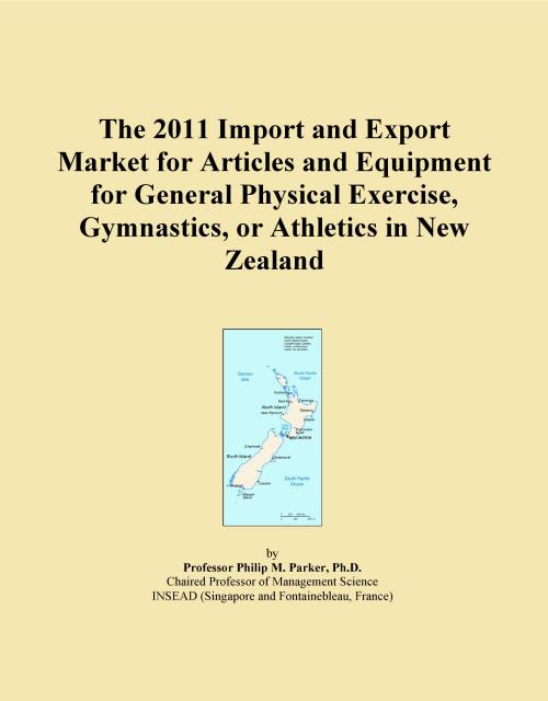 The 2011 Import and Export Market for Articles and Equipment for General Physical Exercise, Gymnastics, or Athletics in New Zealand - Product Image