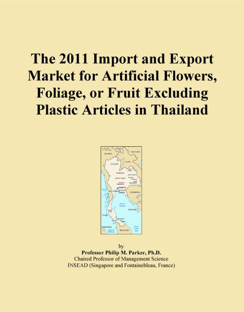 The 2011 Import and Export Market for Artificial Flowers, Foliage, or Fruit Excluding Plastic Articles in Thailand - Product Image