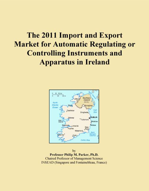 The 2011 Import and Export Market for Automatic Regulating or Controlling Instruments and Apparatus in Ireland - Product Image