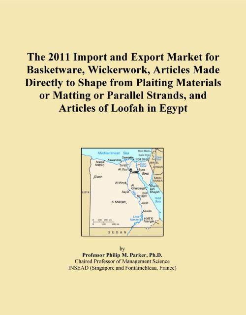 The 2011 Import and Export Market for Basketware, Wickerwork, Articles Made Directly to Shape from Plaiting Materials or Matting or Parallel Strands, and Articles of Loofah in Egypt - Product Image