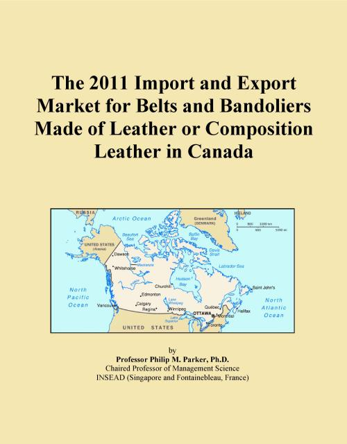 The 2011 Import and Export Market for Belts and Bandoliers Made of Leather or Composition Leather in Canada - Product Image