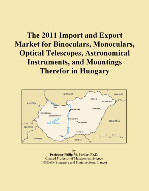 The 2011 Import and Export Market for Binoculars, Monoculars, Optical Telescopes, Astronomical Instruments, and Mountings Therefor in Hungary - Product Image