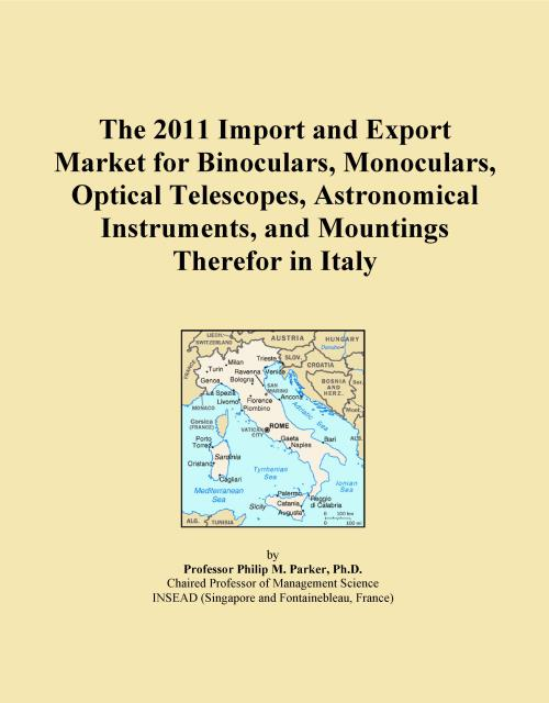 The 2011 Import and Export Market for Binoculars, Monoculars, Optical Telescopes, Astronomical Instruments, and Mountings Therefor in Italy - Product Image