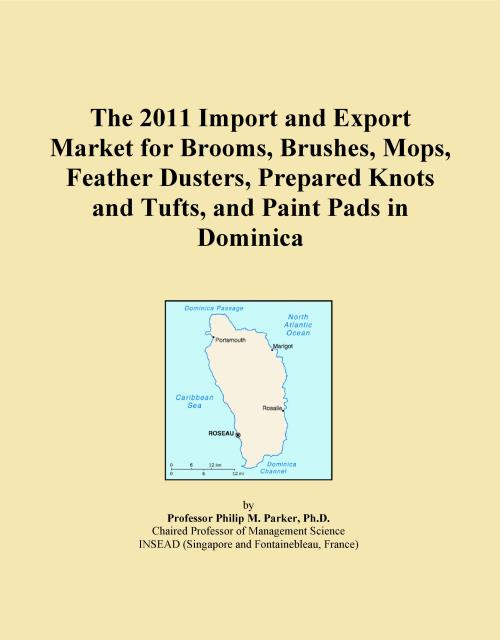 The 2011 Import and Export Market for Brooms, Brushes, Mops, Feather Dusters, Prepared Knots and Tufts, and Paint Pads in Dominica - Product Image