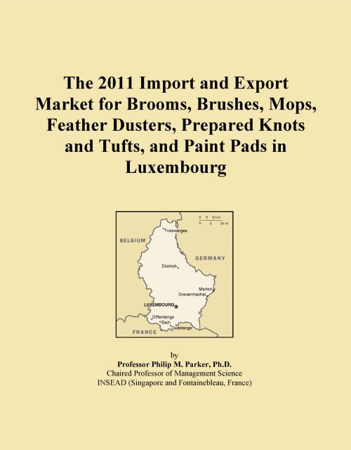 The 2011 Import and Export Market for Brooms, Brushes, Mops, Feather Dusters, Prepared Knots and Tufts, and Paint Pads in Luxembourg - Product Image