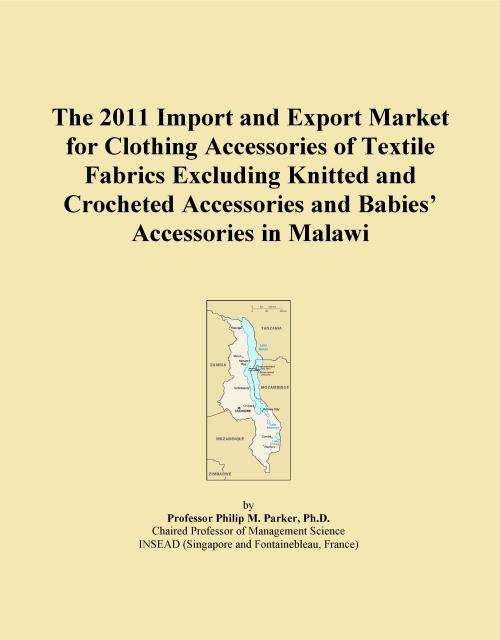 The 2011 Import and Export Market for Clothing Accessories of Textile Fabrics Excluding Knitted and Crocheted Accessories and Babies' Accessories in Malawi - Product Image