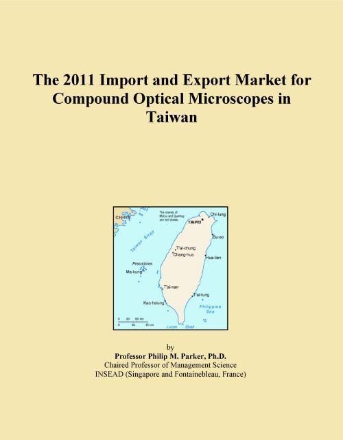 The 2011 Import and Export Market for Compound Optical Microscopes in Taiwan - Product Image
