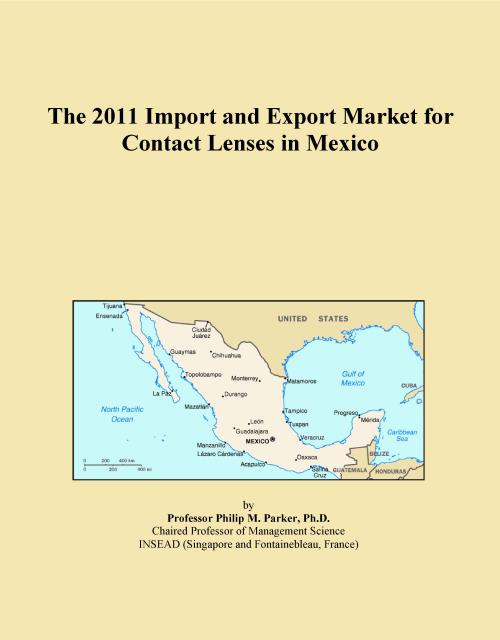 The 2011 Import and Export Market for Contact Lenses in Mexico - Product Image