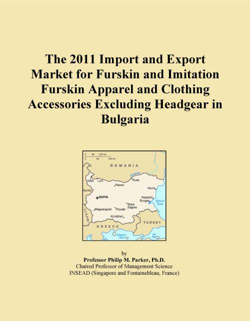 The 2011 Import and Export Market for Furskin and Imitation Furskin Apparel and Clothing Accessories Excluding Headgear in Bulgaria - Product Image