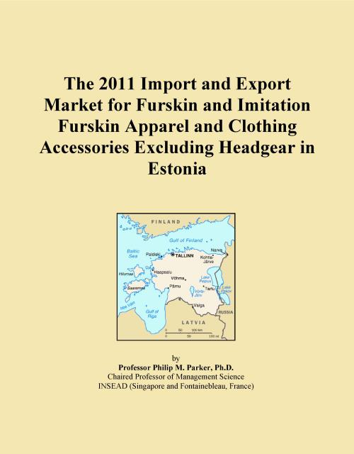 The 2011 Import and Export Market for Furskin and Imitation Furskin Apparel and Clothing Accessories Excluding Headgear in Estonia - Product Image