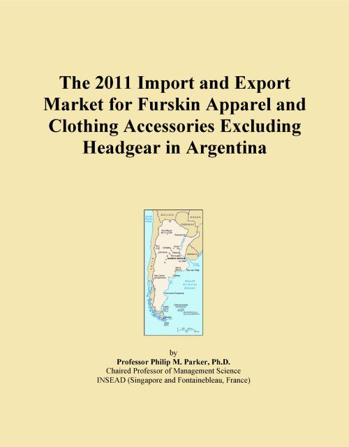 The 2011 Import and Export Market for Furskin Apparel and Clothing Accessories Excluding Headgear in Argentina - Product Image
