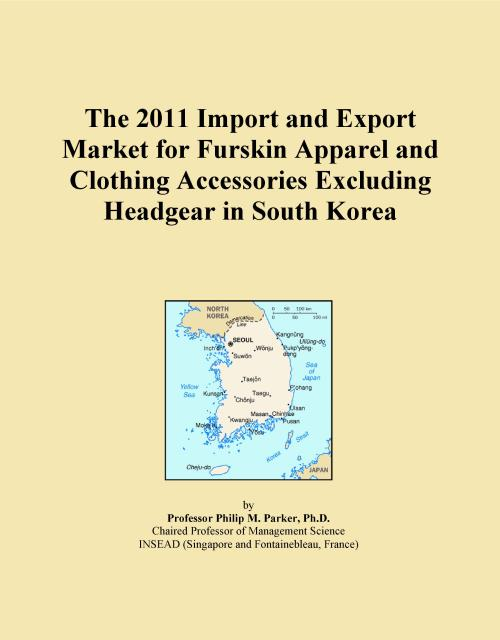 The 2011 Import and Export Market for Furskin Apparel and Clothing Accessories Excluding Headgear in South Korea - Product Image