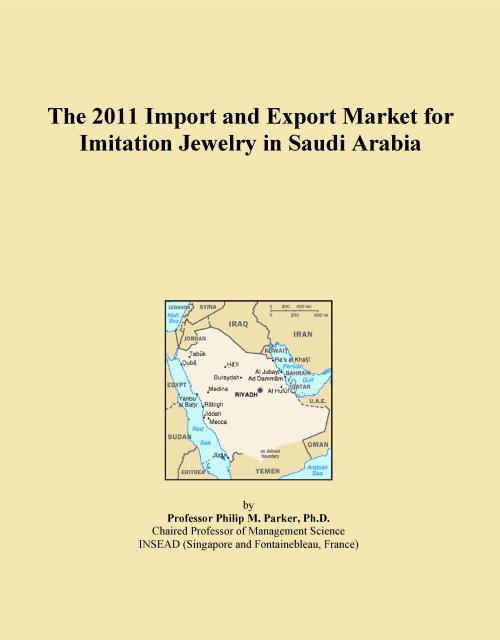 The 2011 Import and Export Market for Imitation Jewelry in Saudi Arabia - Product Image