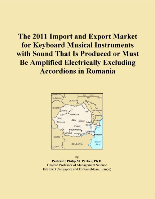The 2011 Import and Export Market for Keyboard Musical Instruments with Sound That Is Produced or Must Be Amplified Electrically Excluding Accordions in Romania - Product Image