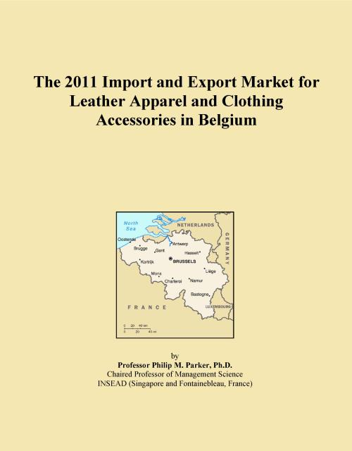 The 2011 Import and Export Market for Leather Apparel and Clothing Accessories in Belgium - Product Image