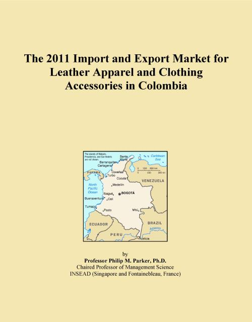 The 2011 Import and Export Market for Leather Apparel and Clothing Accessories in Colombia - Product Image