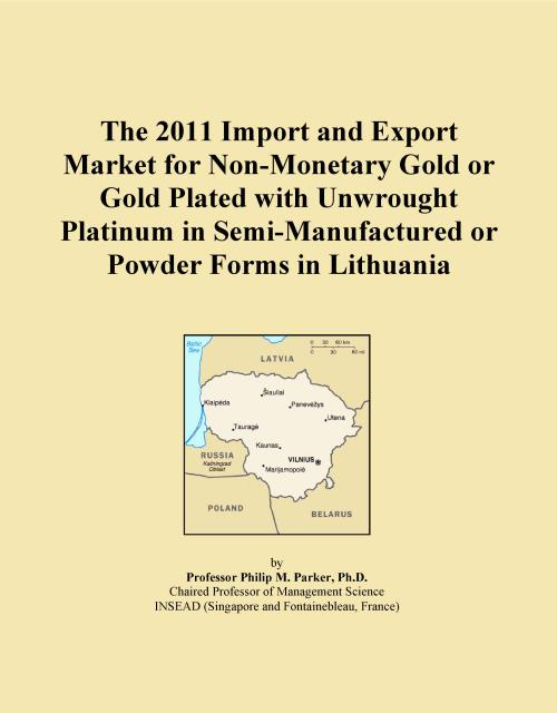 The 2011 Import and Export Market for Non-Monetary Gold or Gold Plated with Unwrought Platinum in Semi-Manufactured or Powder Forms in Lithuania - Product Image