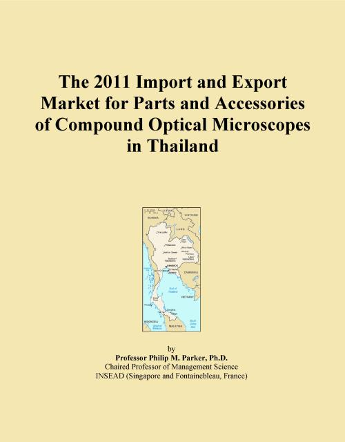 The 2011 Import and Export Market for Parts and Accessories of Compound Optical Microscopes in Thailand - Product Image