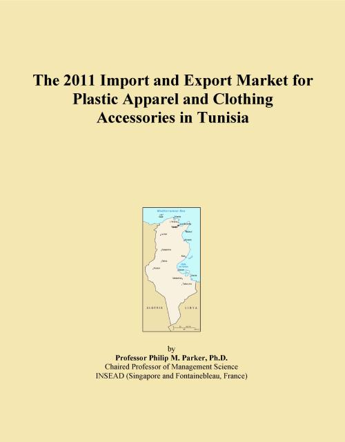 The 2011 Import and Export Market for Plastic Apparel and Clothing Accessories in Tunisia - Product Image
