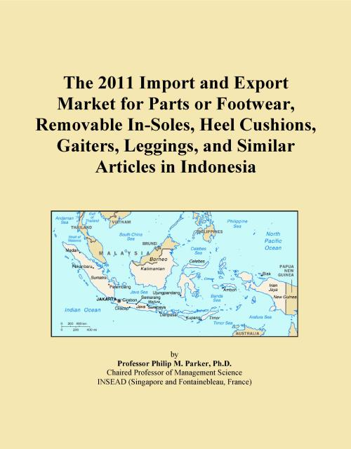 The 2011 Import and Export Market for Parts or Footwear, Removable In-Soles, Heel Cushions, Gaiters, Leggings, and Similar Articles in Indonesia - Product Image