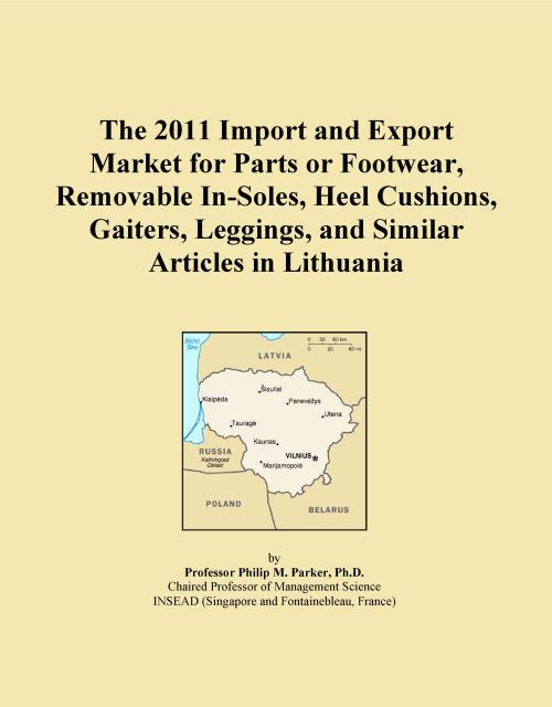 The 2011 Import and Export Market for Parts or Footwear, Removable In-Soles, Heel Cushions, Gaiters, Leggings, and Similar Articles in Lithuania - Product Image