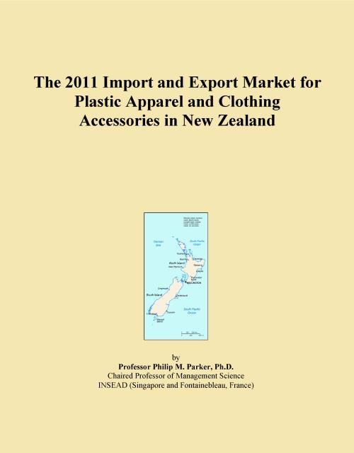 The 2011 Import and Export Market for Plastic Apparel and Clothing Accessories in New Zealand - Product Image