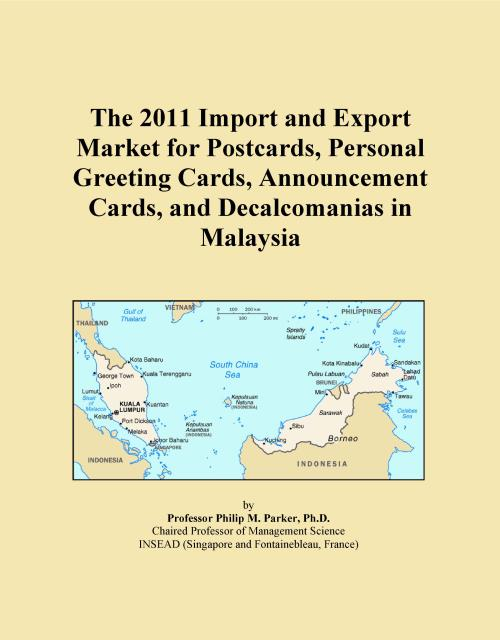 The 2011 Import and Export Market for Postcards, Personal Greeting Cards, Announcement Cards, and Decalcomanias in Malaysia - Product Image