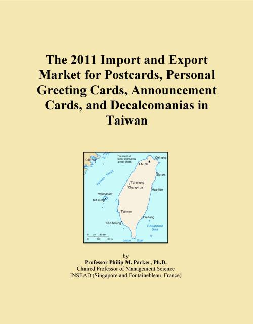 The 2011 Import and Export Market for Postcards, Personal Greeting Cards, Announcement Cards, and Decalcomanias in Taiwan - Product Image