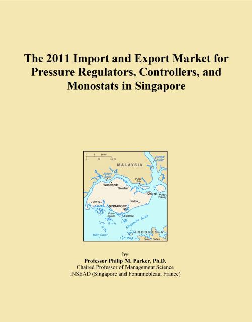 The 2011 Import and Export Market for Pressure Regulators, Controllers, and Monostats in Singapore - Product Image