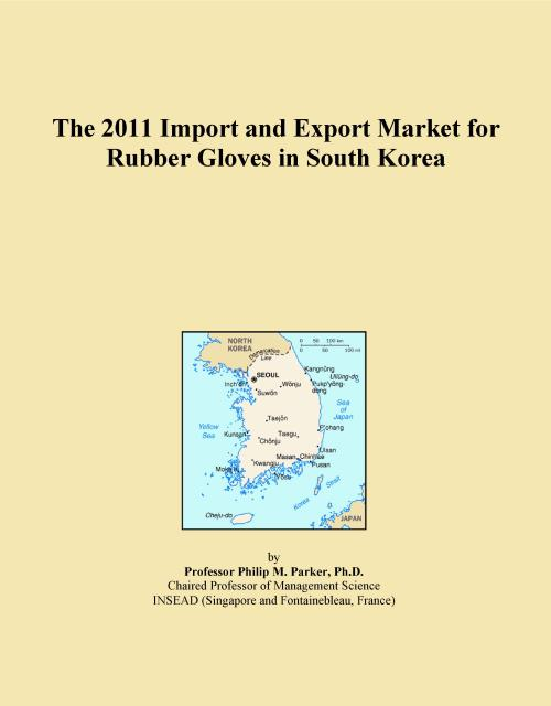 The 2011 Import and Export Market for Rubber Gloves in South Korea - Product Image