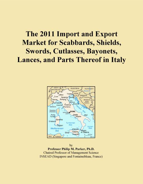 The 2011 Import and Export Market for Scabbards, Shields, Swords, Cutlasses, Bayonets, Lances, and Parts Thereof in Italy - Product Image