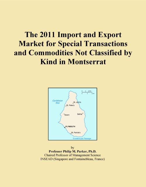 The 2011 Import and Export Market for Special Transactions and Commodities Not Classified by Kind in Montserrat - Product Image