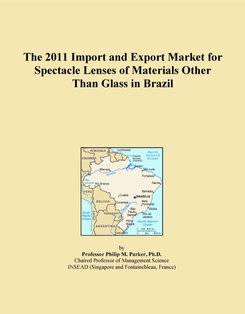 The 2011 Import and Export Market for Spectacle Lenses of Materials Other Than Glass in Brazil - Product Image