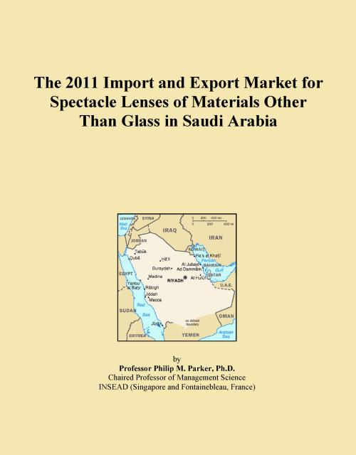 The 2011 Import and Export Market for Spectacle Lenses of Materials Other Than Glass in Saudi Arabia - Product Image