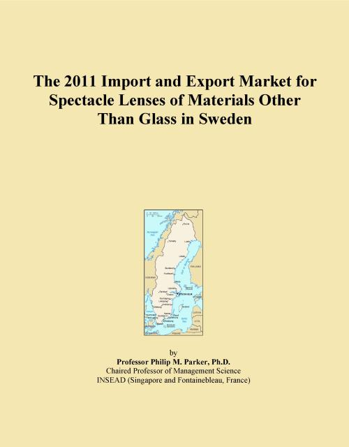 The 2011 Import and Export Market for Spectacle Lenses of Materials Other Than Glass in Sweden - Product Image
