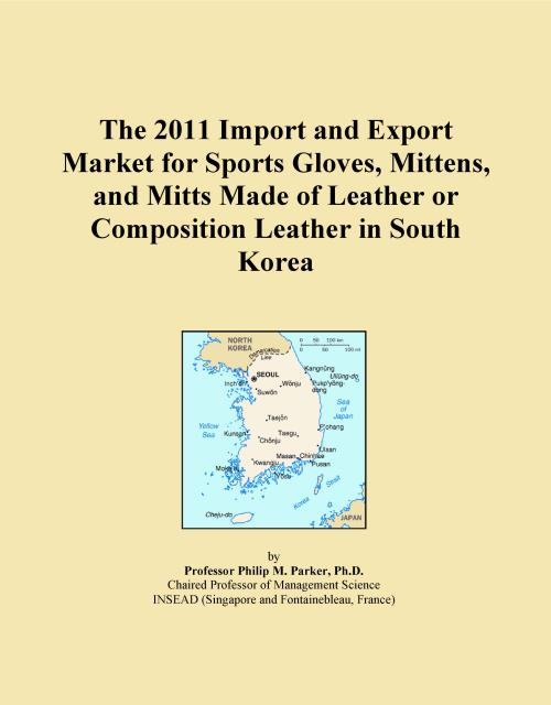 The 2011 Import and Export Market for Sports Gloves, Mittens, and Mitts Made of Leather or Composition Leather in South Korea - Product Image