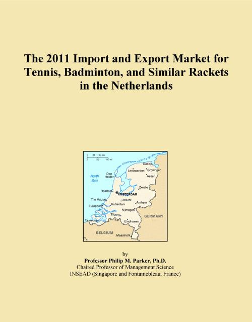 The 2011 Import and Export Market for Tennis, Badminton, and Similar Rackets in the Netherlands - Product Image