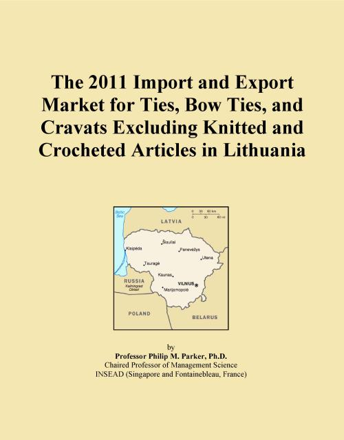 The 2011 Import and Export Market for Ties, Bow Ties, and Cravats Excluding Knitted and Crocheted Articles in Lithuania - Product Image