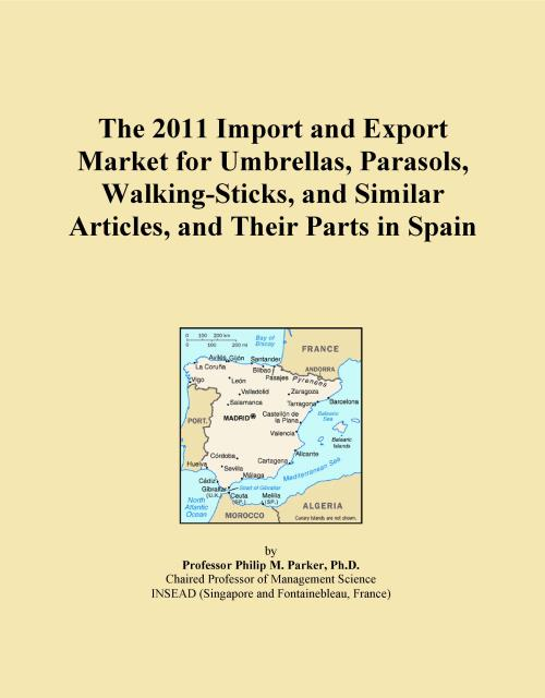 The 2011 Import and Export Market for Umbrellas, Parasols, Walking-Sticks, and Similar Articles, and Their Parts in Spain - Product Image