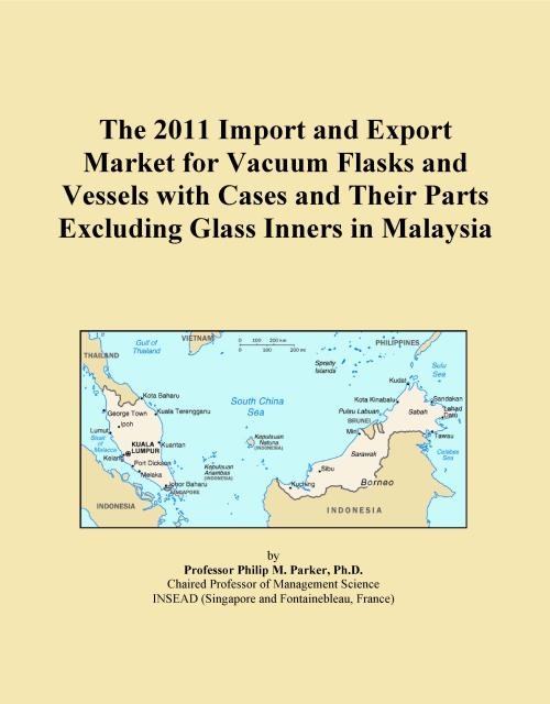 The 2011 Import and Export Market for Vacuum Flasks and Vessels with Cases and Their Parts Excluding Glass Inners in Malaysia - Product Image