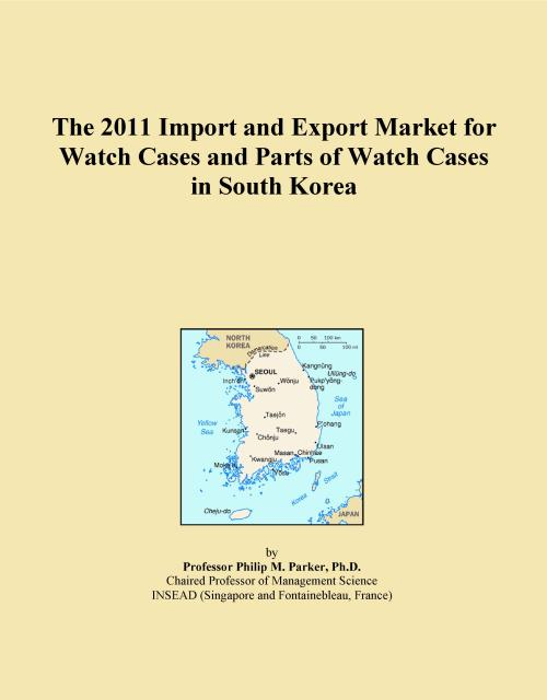 The 2011 Import and Export Market for Watch Cases and Parts of Watch Cases in South Korea - Product Image