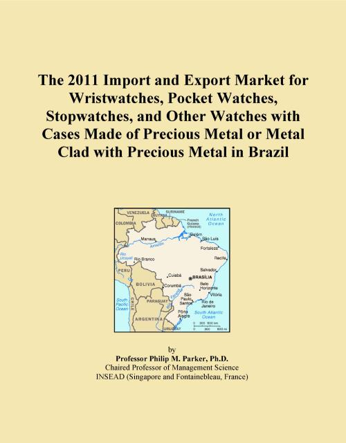 The 2011 Import and Export Market for Wristwatches, Pocket Watches, Stopwatches, and Other Watches with Cases Made of Precious Metal or Metal Clad with Precious Metal in Brazil - Product Image