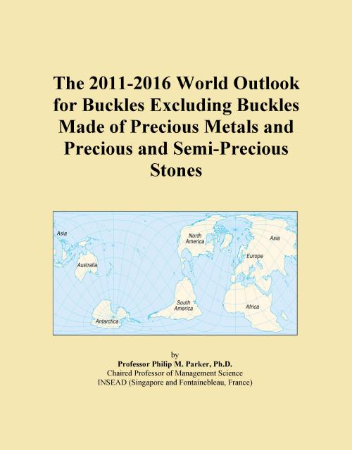 The 2011-2016 World Outlook for Buckles Excluding Buckles Made of Precious Metals and Precious and Semi-Precious Stones - Product Image