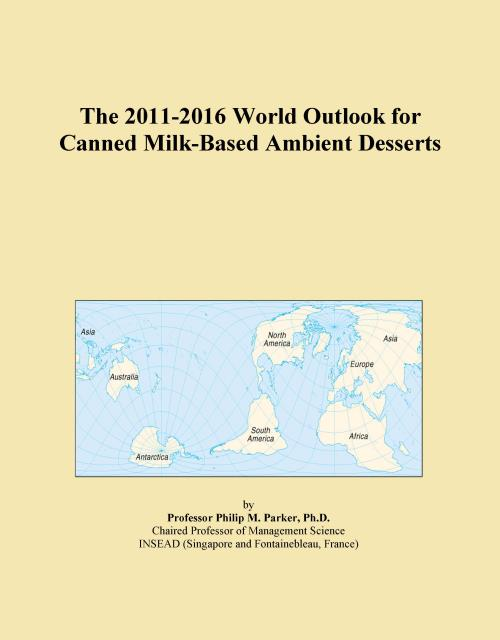 The 2011-2016 World Outlook for Canned Milk-Based Ambient Desserts - Product Image