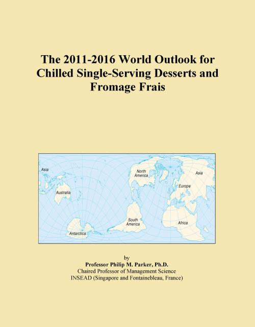 The 2011-2016 World Outlook for Chilled Single-Serving Desserts and Fromage Frais - Product Image