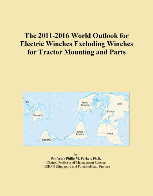 The 2011-2016 World Outlook for Electric Winches Excluding Winches for Tractor Mounting and Parts - Product Image