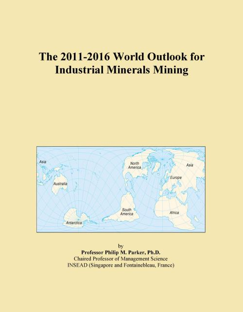 The 2011-2016 World Outlook for Industrial Minerals Mining - Product Image