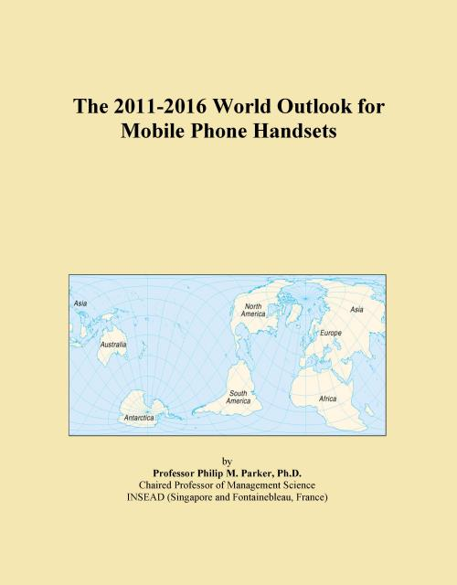 The 2011-2016 World Outlook for Mobile Phone Handsets - Product Image